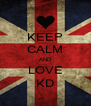 KEEP CALM AND LOVE KD - Personalised Poster A4 size