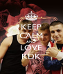 KEEP CALM AND LOVE KDK - Personalised Poster A4 size