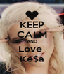 KEEP CALM AND Love  Ke$a - Personalised Poster A4 size