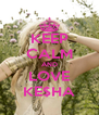 KEEP CALM AND LOVE KE$HA - Personalised Poster A4 size