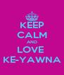 KEEP CALM AND LOVE  KE-YAWNA - Personalised Poster A4 size