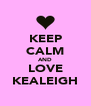 KEEP CALM AND LOVE KEALEIGH - Personalised Poster A4 size
