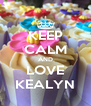 KEEP CALM AND LOVE KEALYN - Personalised Poster A4 size