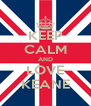KEEP CALM AND LOVE KEANE - Personalised Poster A4 size
