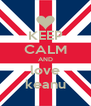 KEEP CALM AND love keanu - Personalised Poster A4 size