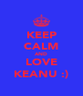 KEEP CALM AND LOVE KEANU :) - Personalised Poster A4 size