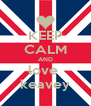 KEEP CALM AND love  keavey - Personalised Poster A4 size