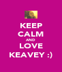 KEEP CALM AND LOVE KEAVEY :) - Personalised Poster A4 size