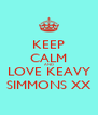 KEEP CALM AND LOVE KEAVY SIMMONS XX - Personalised Poster A4 size