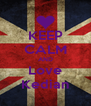 KEEP CALM AND Love Kedian - Personalised Poster A4 size