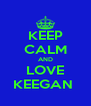 KEEP CALM AND LOVE KEEGAN  - Personalised Poster A4 size