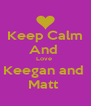 Keep Calm And  Love  Keegan and  Matt  - Personalised Poster A4 size