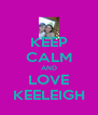 KEEP CALM AND LOVE KEELEIGH - Personalised Poster A4 size