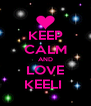 KEEP CALM AND LOVE KEELI  - Personalised Poster A4 size