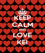 KEEP CALM AND LOVE KEI - Personalised Poster A4 size