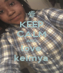 KEEP CALM AND love keimya - Personalised Poster A4 size