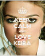 KEEP CALM AND LOVE KEIRA - Personalised Poster A4 size
