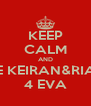 KEEP CALM AND LOVE KEIRAN&RIANNE 4 EVA - Personalised Poster A4 size