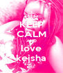 KEEP CALM AND love keisha - Personalised Poster A4 size