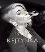 KEEP CALM AND LOVE KEJTYNKA - Personalised Poster A4 size