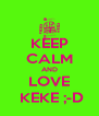 KEEP CALM AND LOVE  KEKE ;-D - Personalised Poster A4 size