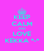KEEP CALM AND LOVE KEKKA *-* - Personalised Poster A4 size