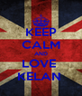KEEP CALM AND LOVE  KELAN  - Personalised Poster A4 size