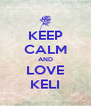 KEEP CALM AND LOVE KELI - Personalised Poster A4 size