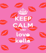 KEEP CALM AND love kella - Personalised Poster A4 size