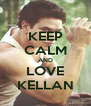 KEEP CALM AND LOVE KELLAN - Personalised Poster A4 size