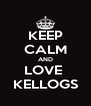 KEEP CALM AND LOVE  KELLOGS - Personalised Poster A4 size