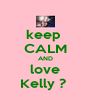 keep  CALM AND love Kelly ?  - Personalised Poster A4 size
