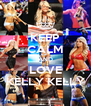 KEEP CALM AND LOVE KELLY KELLY - Personalised Poster A4 size