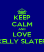 KEEP CALM AND LOVE KELLY SLATER - Personalised Poster A4 size