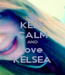 KEEP CALM AND love KELSEA - Personalised Poster A4 size