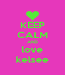 KEEP CALM AND love kelsee - Personalised Poster A4 size