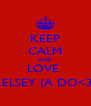 KEEP CALM AND LOVE  KELSEY (A DO<3) - Personalised Poster A4 size