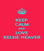 KEEP CALM AND LOVE KELSIE HEAVER - Personalised Poster A4 size