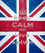 keep CALM AND love kelvin - Personalised Poster A4 size