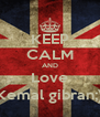 KEEP CALM AND Love Kemal gibran;) - Personalised Poster A4 size