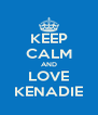 KEEP CALM AND LOVE KENADIE - Personalised Poster A4 size