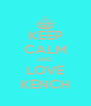 KEEP CALM AND  LOVE KENCH - Personalised Poster A4 size