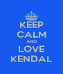 KEEP CALM AND LOVE KENDAL - Personalised Poster A4 size