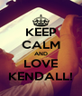 KEEP CALM AND LOVE KENDALL! - Personalised Poster A4 size