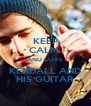 KEEP CALM  AND LOVE KENDALL AND HIS GUITAR - Personalised Poster A4 size