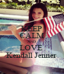 KEEP CALM AND LOVE  Kendall Jenner - Personalised Poster A4 size