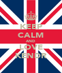 KEEP CALM AND LOVE KENDR - Personalised Poster A4 size