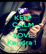 KEEP CALM AND LOVE Kendra !  - Personalised Poster A4 size