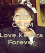 KEEP CALM AND Love Kendra  Forever  - Personalised Poster A4 size