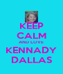 KEEP CALM AND LOVE KENNADY DALLAS - Personalised Poster A4 size